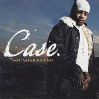 Case - Not Your Friend - CD
