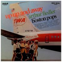 Arthur Fiedler & The Boston Pops Orchestra - Up Up And Away With Arthur Fiedler And The Boston Pops -