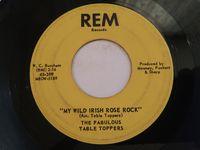 "Fabulous Table Toppers - My Wild Irish Rose Rock / Rocking Mountain Dew - 7"""