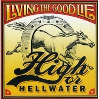 Hell Or Highwater - Living The Good Lie - CD